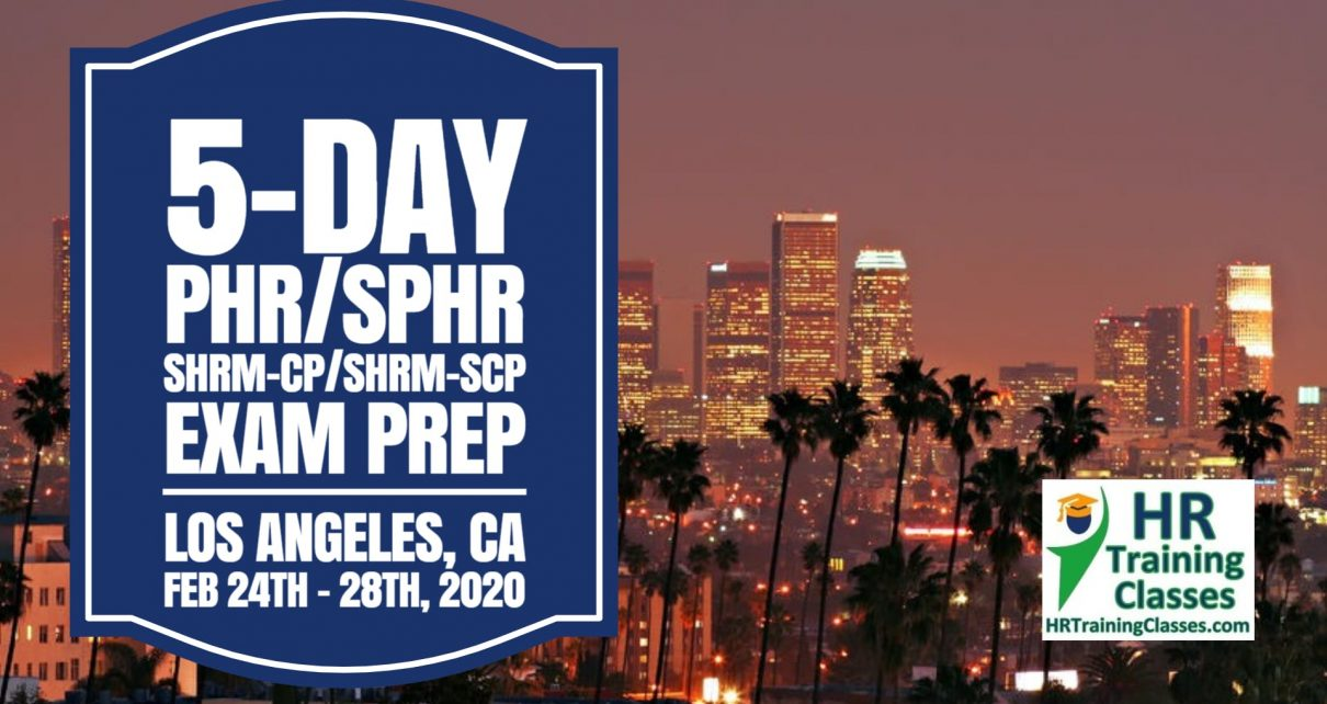 5 Day PHR, SPHR, SHRM-CP and SHRM-SCP Exam Prep Boot Camp in Los Angeles, CA (Starts 2-24-2020)