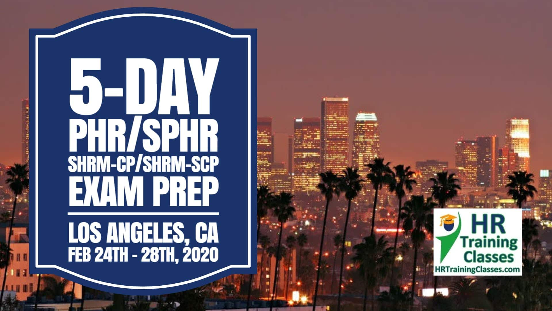 5 Day SHRM-CP, SHRM-SCP, PHR, SPHR Exam Prep Boot Camp in Los Angeles (Starting 2-24-2020)