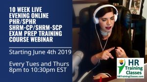 10 Week (50 Hrs) LIVE and Interactive Evening Online PHR, SPHR, SHRM-CP & SHRM-SCP Exam Prep Training Class Webcast Starting June 4 2019