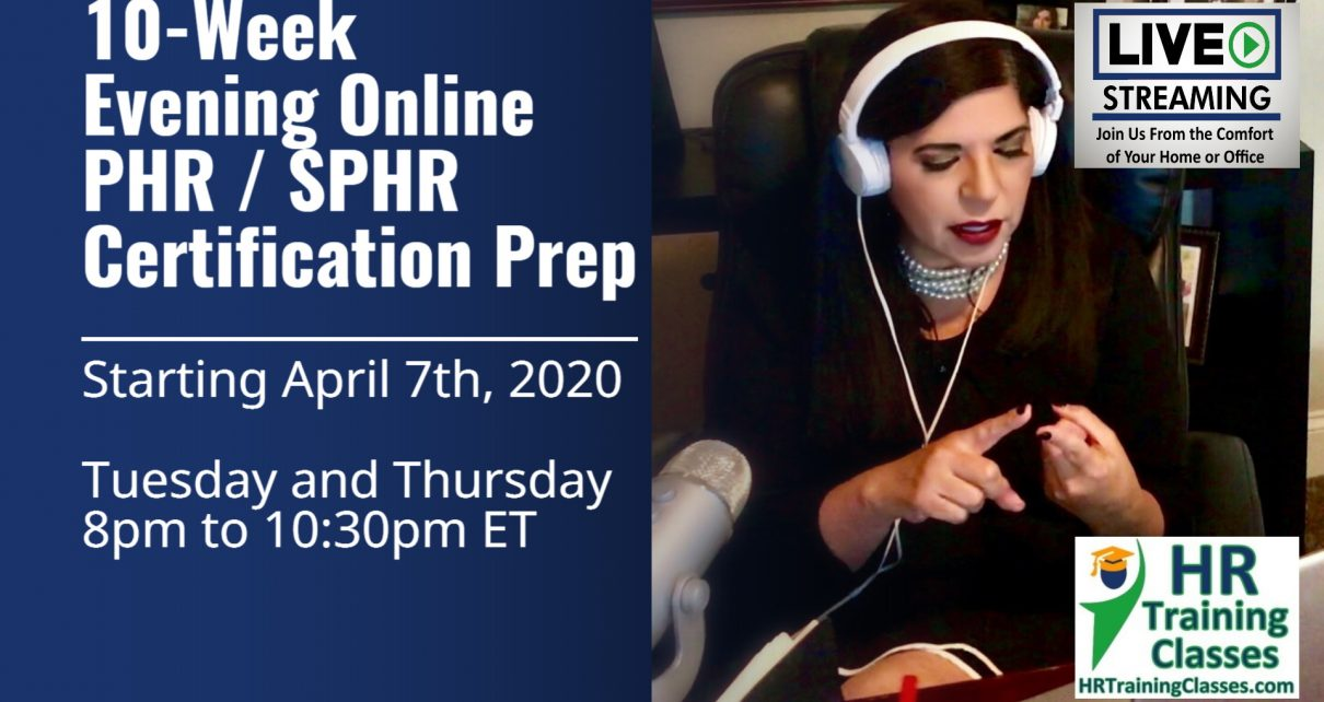 10 Week Live Online PHR SPHR Exam Prep starting 4-7-20 and led by Elga lejarza-Penn, aPHR, PHR, SPHR, SHRM-CP, SHRM-SCP 8-1030pm