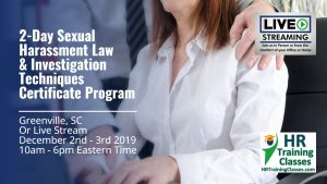 2 Day Sexual Harassment Law and Investigation Techniques Certificate Program with Elga Lejarza-Penn in Greeville SC or join us online via Live Stream Webinar! Starting December 2 2019