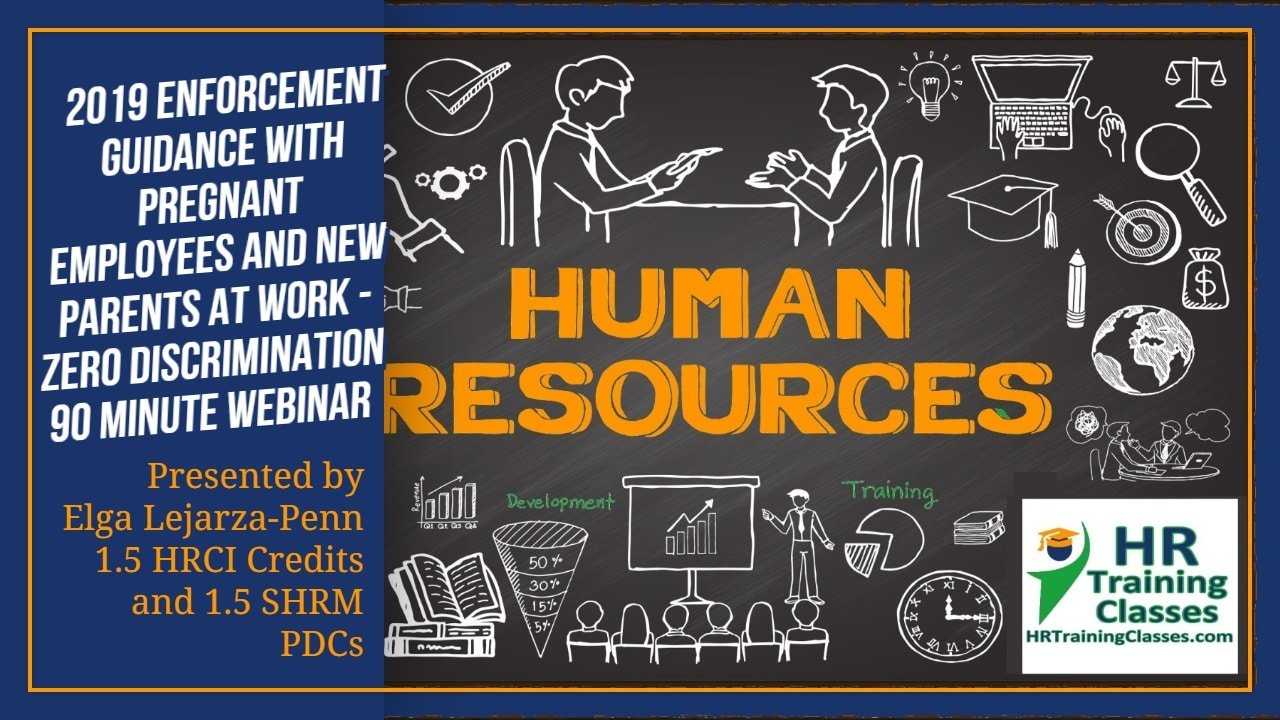 2019 Enforcement Guidance with Pregnant Employees and New Parents at Work - Zero Discrimination 90 Minute Webinar Presented by Elga Lejarza-Penn 1.5 HRCI Credits and 1.5 SHRM PDCs