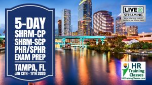 5 DAY PHR, SPHR, SHRM-CP, SHRM-SCP EXAM PREP BOOT CAMP IN TAMPA, FL In Person or Live Stream Webinar with Elga Lejarza-Penn STARTS 1-13-2020