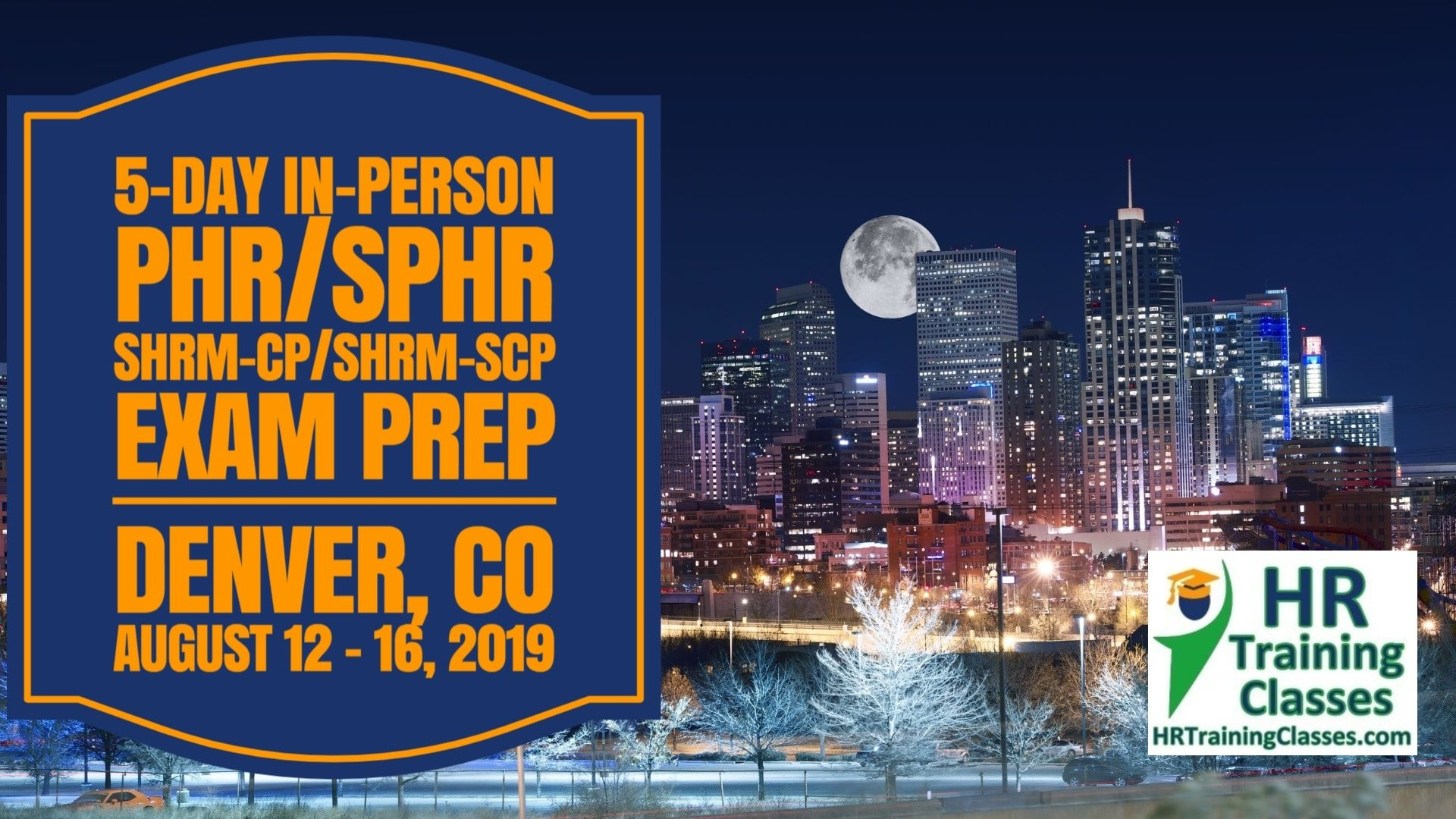 5-Day PHR, SPHR, SHRM-CP and SHRM-SCP Exam Prep Boot Camp in Denver, CO August 12 - 16, 2019