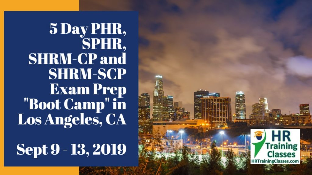 5-Day PHR, SPHR, SHRM-CP and SHRM-SCP Exam Prep Boot Camp in Los Angeles, CA Sept 9 - 13, 2019