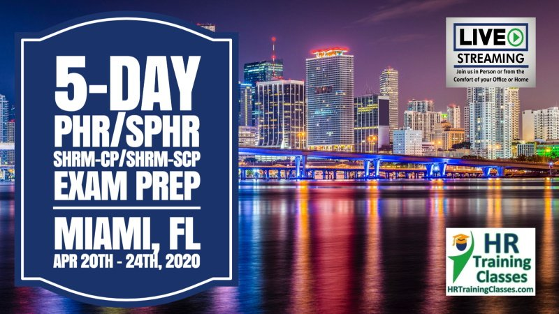 5-Day PHR, SPHR, SHRM-CP and SHRM-SCP Exam Prep Boot Camp in Miami, FL starting 4-20-2020 and led by Elga lejarza-Penn