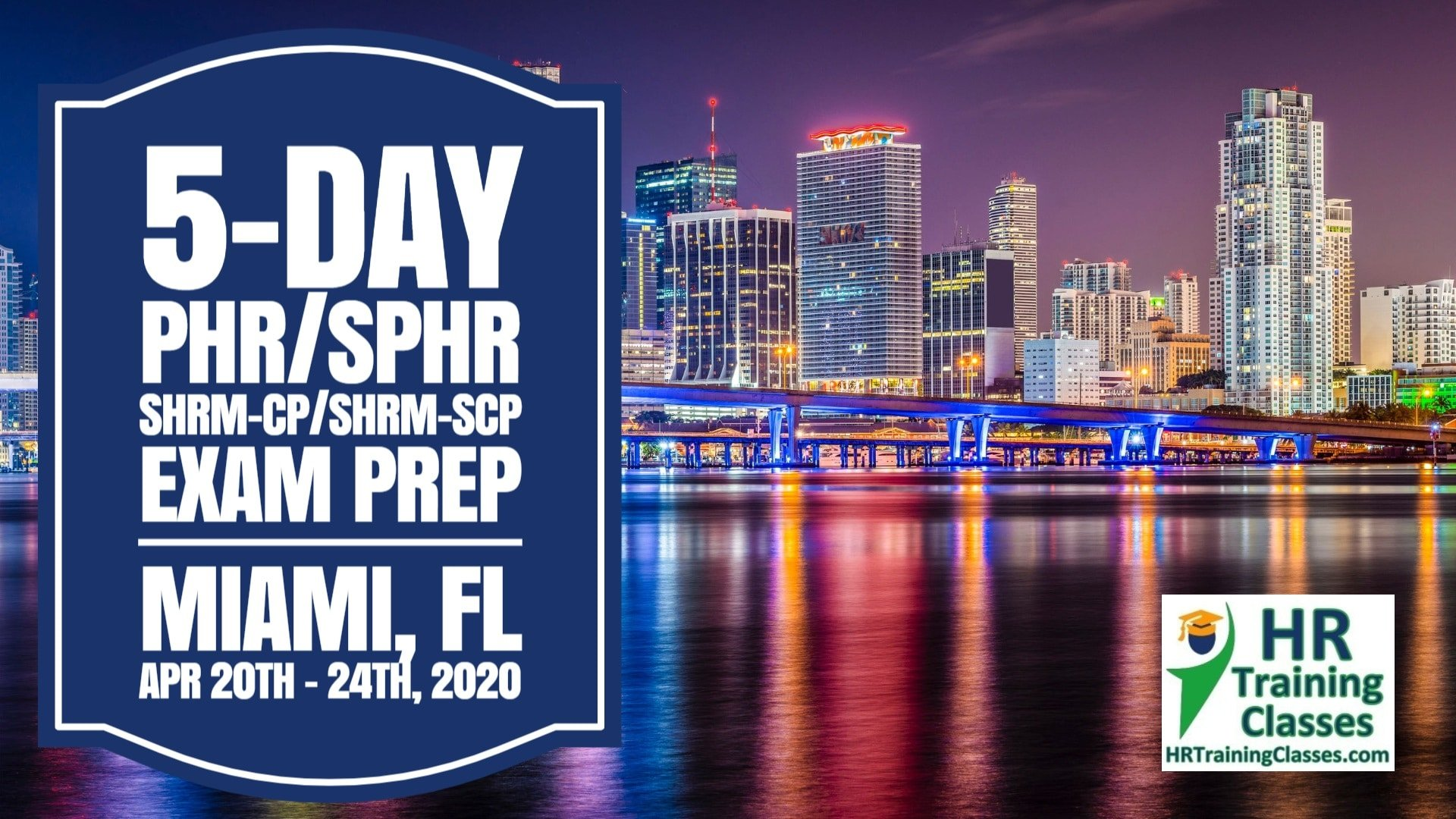 5 Day SHRM-CP, SHRM-SCP, PHR, SPHR Exam Prep Boot Camp in Miami, FL (Starts 4/20/2020)
