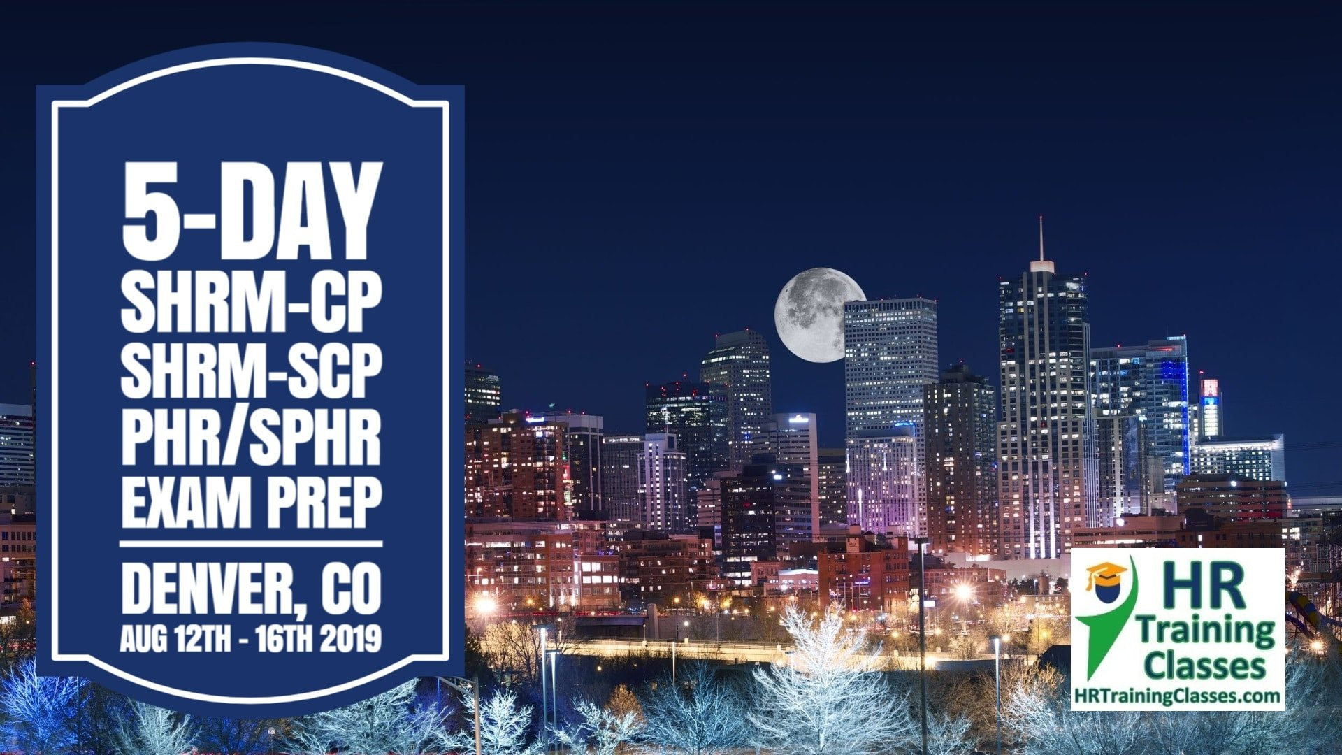 5 Day SHRM-CP, SHRM-SCP, PHR, SPHR Exam Prep Boot Camp in Denver, CO (Starts 8/12/2019)