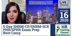 5 Day SHRM-CP, SHRM-SCP, PHR & SPHR Exam Prep Boot Camp in Houston, TX (Starting 11-16-2020)