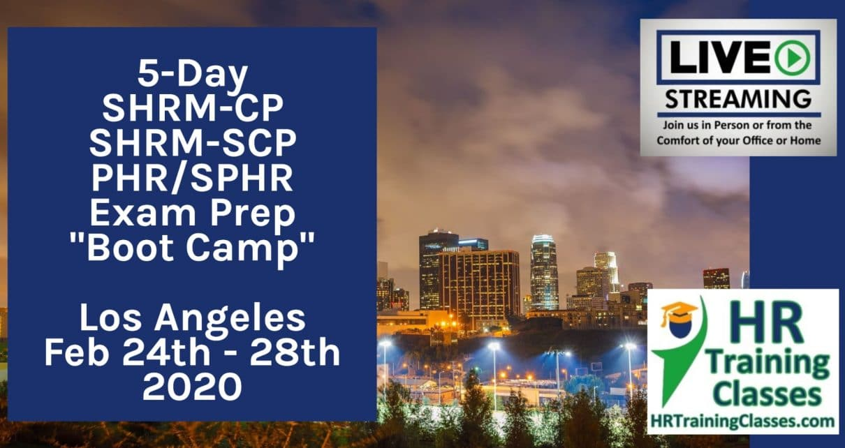 5 Day SHRM-CP, SHRM-SCP, PHR, SPHR Exam Prep Boot Camp in Los Angeles Febuary 24 thru 28 2020 In Person or Live Stream Webinar