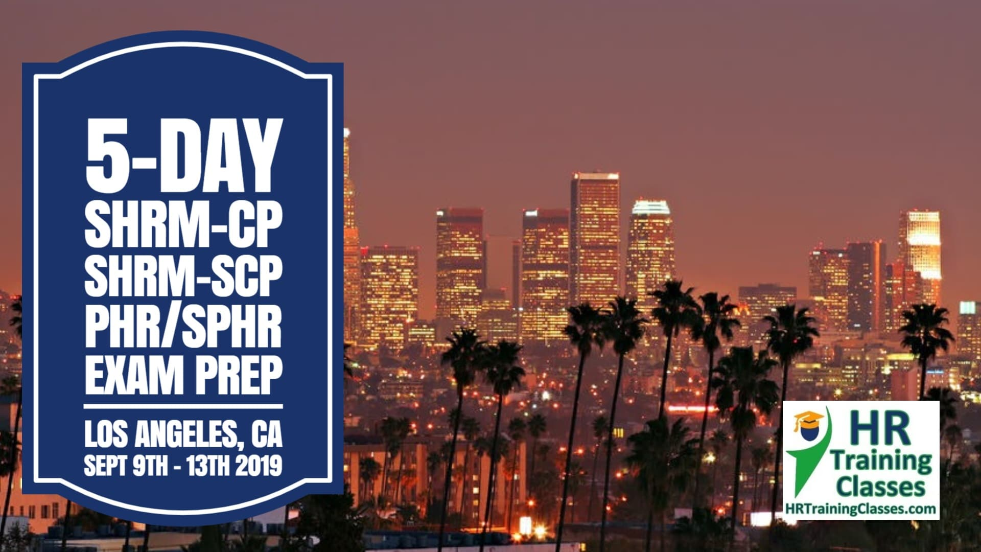 5 Day SHRM-CP, SHRM-SCP, PHR, SPHR Exam Prep Boot Camp in Los Angeles starting 9-9-19 and led by Elga lejarza-Penn