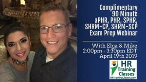Complimentary 90 minute PHR SPHR SHRM-CP SHRM-SCP Exam Prep Webinar with Elga and Mike April 19th 2019 from 2pm to 330pm EDT