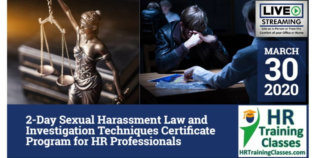 2-Day Sexual Harassment Law and Investigation Techniques Certificate Program for HR Professionals (Starts 3/30/2020)
