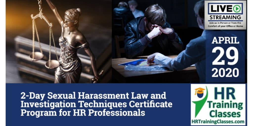 2-Day Sexual Harassment Law and Investigation Techniques Certificate Program for HR Professionals (Starts 4/29/2020)