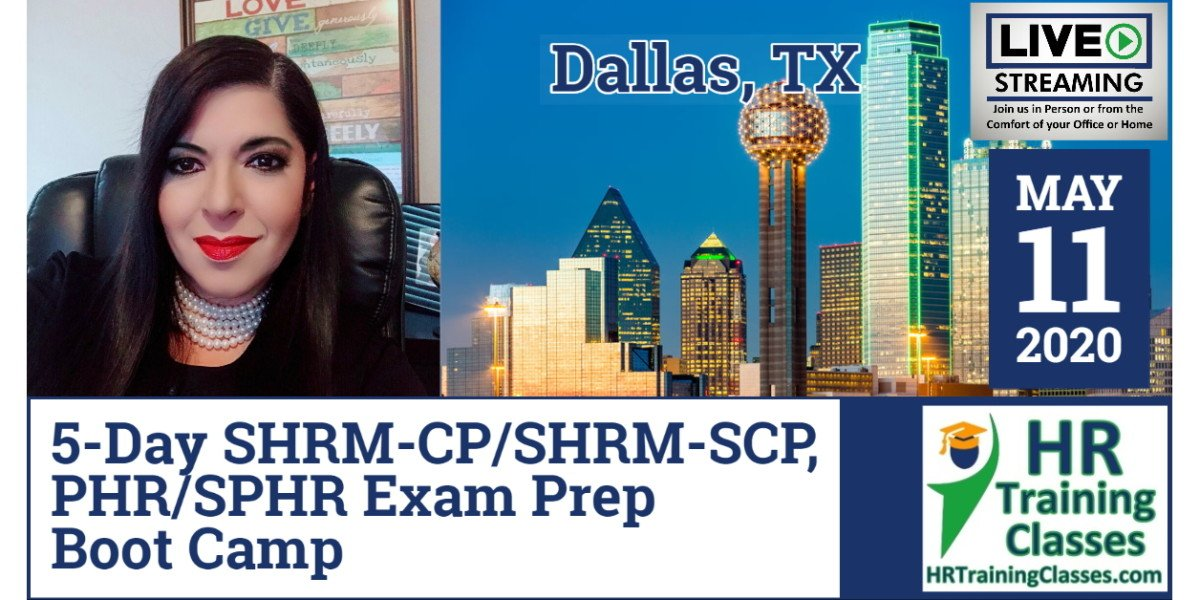 (HRTrainingClasses) 5 Day SHRM-CP, SHRM-SCP, PHR & SPHR Exam Prep Boot Camp in Dallas, TX (Starting 5-11-2020)