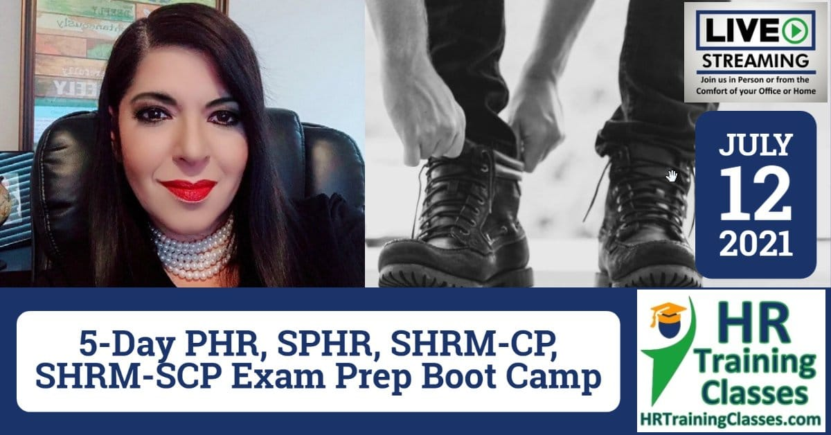 HRTrainingClasses (7-12-2021) 5-Day PHR, SPHR, SHRM-CP, SHRM-SCP Exam Prep Boot Camp