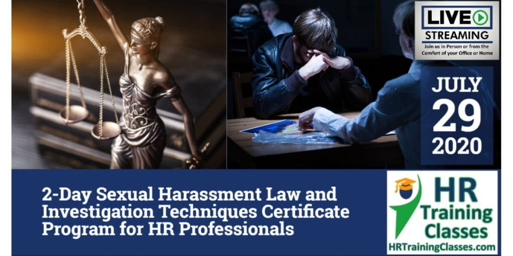 2-Day Sexual Harassment Law and Investigation Techniques Certificate Program for HR Professionals (Starts 7/29/2020)