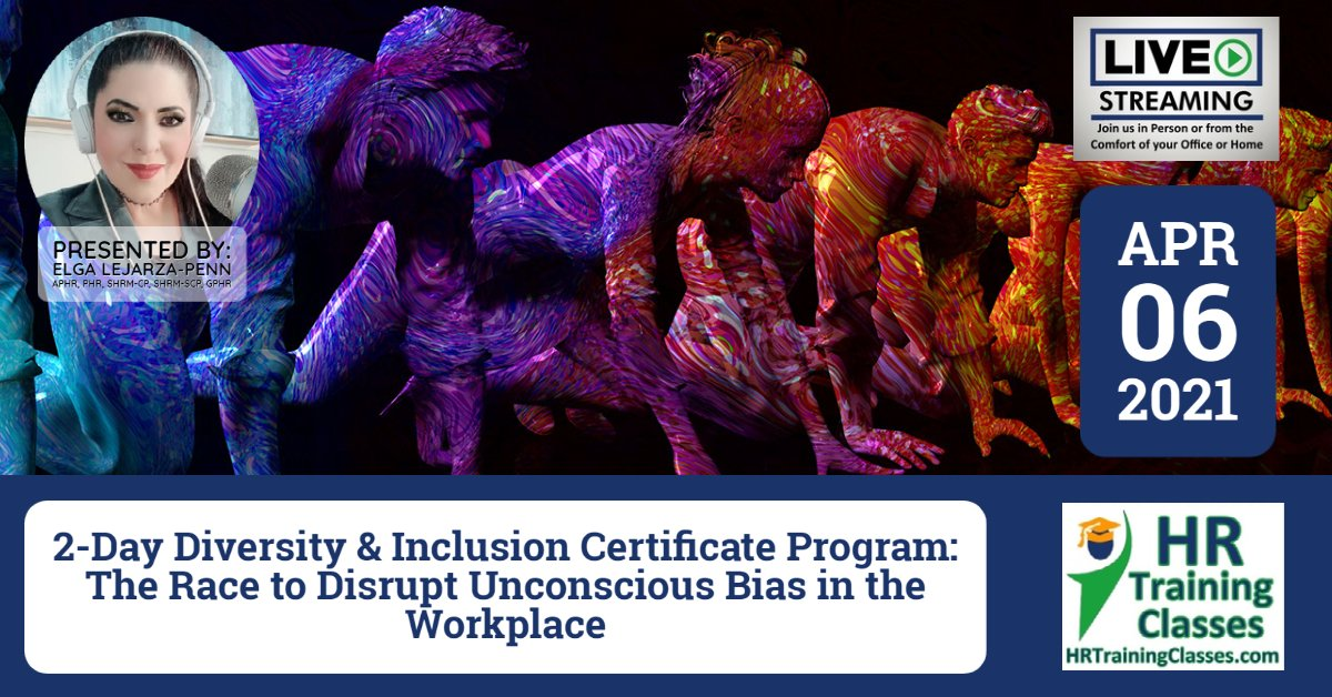 (HRTrainingClasses) Diversity and Inclusion in the Workplace Certificate Program 4-6-2021 with Elga
