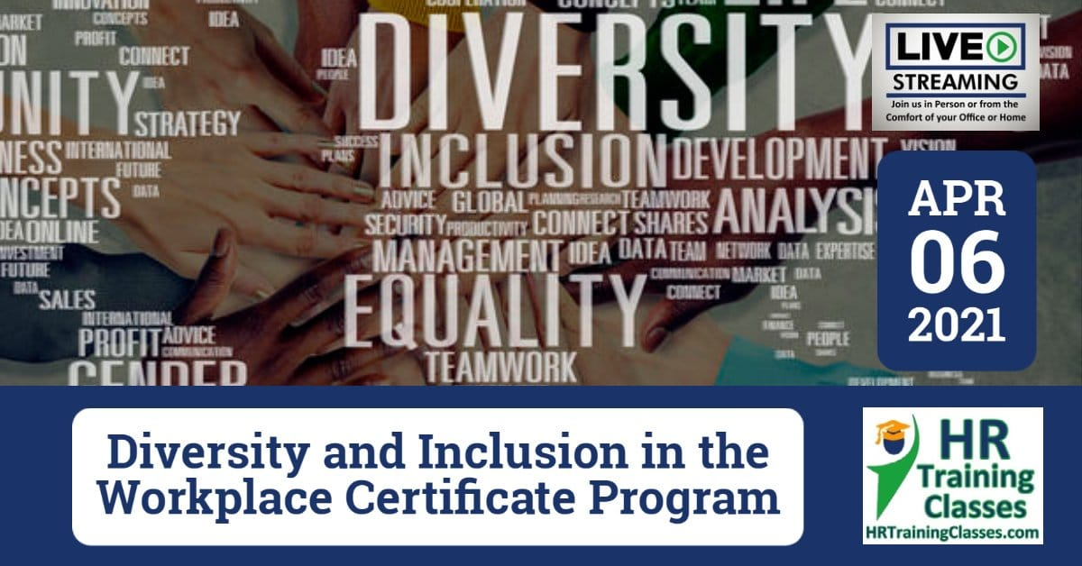(HRTrainingClasses) Diversity and Inclusion in the Workplace Certificate Program 4-6-2021