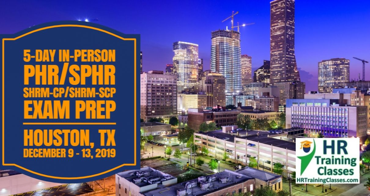 Houston, TX for a 5 Day in-Person or via Live Webinar PHR, SPHR, SHRM-CP, SHRM-SCP Certification Exam Prep Boot Camp starting 12-9-19 and led by Elga lejarza-Penn