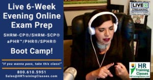 Live 6-Week Evening Online aPHR, PHR, SPHR, SHRM-CP, SHRM-SCP Exam Prep Boot Camp