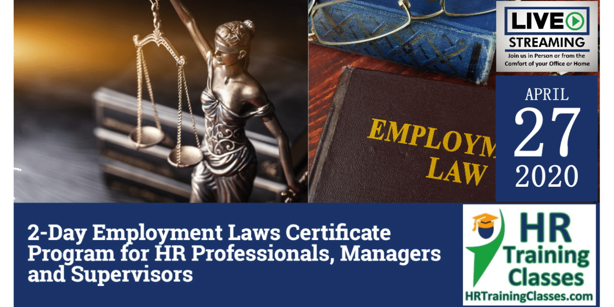 2-Day Employment Laws Certificate Program for HR Professionals, Managers and Supervisors (Starting 4/27/2020)