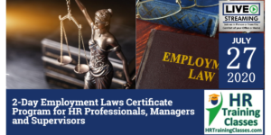 2-Day Employment Laws Certificate Program for HR Professionals, Managers and Supervisors (Starting 7/27/2020)